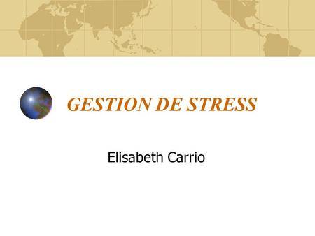 GESTION DE STRESS Elisabeth Carrio.