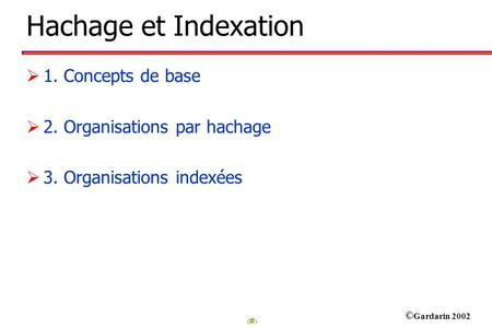Hachage et Indexation 1. Concepts de base 2. Organisations par hachage