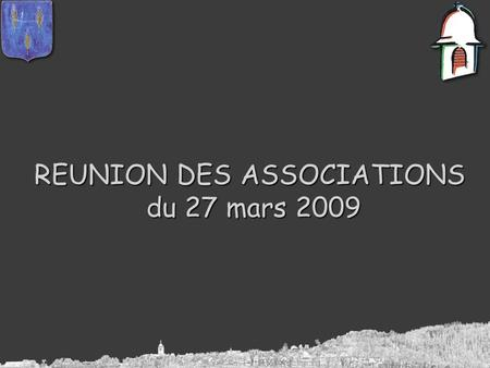 REUNION DES ASSOCIATIONS du 27 mars 2009 du 27 mars 2009.