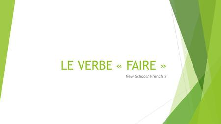 LE VERBE « FAIRE » New School/ French 2.