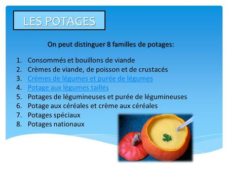 On peut distinguer 8 familles de potages: