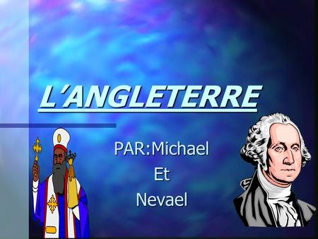 LANGLETERRE PAR:MichaelEtNevael LINFORMATION GENERAL: lemplacement, la population, la superficie et la capital!!!!