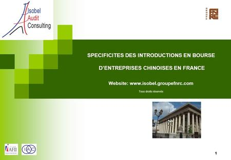 SPECIFICITES DES INTRODUCTIONS EN BOURSE D'ENTREPRISES CHINOISES EN FRANCE Website: www.isobel.groupefnrc.com Tous droits réservés.
