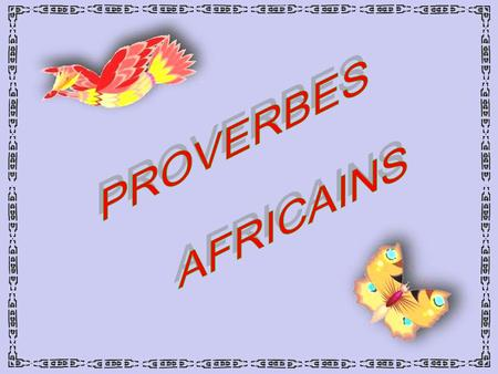 PROVERBES AFRICAINS.