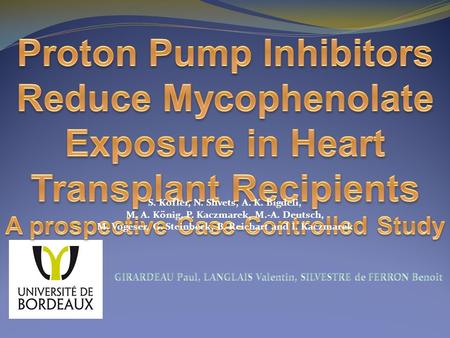 Proton Pump Inhibitors Reduce Mycophenolate Exposure in Heart Transplant Recipients A prospective Case-Controlled Study S. Kofler, N. Shvets, A. K. Bigdeli,
