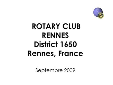 ROTARY CLUB RENNES District 1650 Rennes, France Septembre 2009.