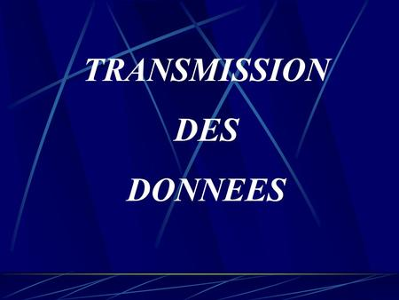 TRANSMISSION DES DONNEES.
