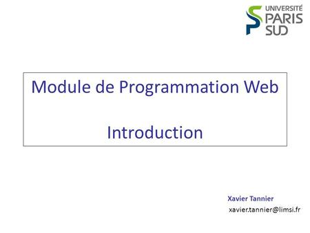 Xavier Tannier Module de Programmation Web Introduction.