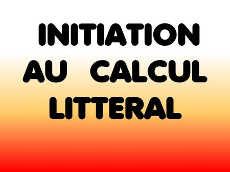 INITIATION AU CALCUL LITTERAL