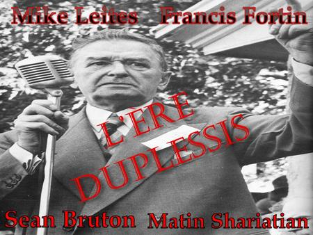 L'ÈRE DUpLESSIS Mike Leites Francis Fortin Sean Bruton