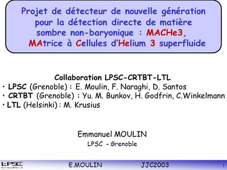 E.MOULIN JJC2003 1 Emmanuel MOULIN LPSC - Grenoble Collaboration LPSC-CRTBT-LTL LPSC (Grenoble) : E. Moulin, F. Naraghi, D. Santos CRTBT (Grenoble) : Yu.