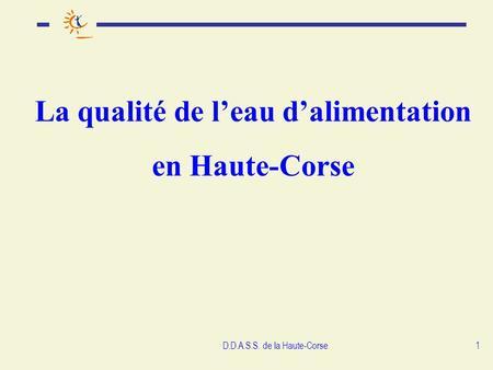 D.D.A.S.S. de la Haute-Corse1 La qualité de leau dalimentation en  Haute-Corse. a89d24ed055