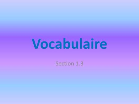 Vocabulaire Section 1.3.