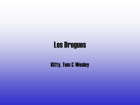 Les Drogues Kitty, Tom & Wesley.