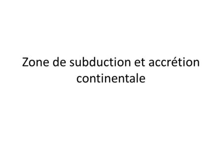 Zone de subduction et accrétion continentale