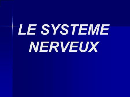 LE SYSTEME NERVEUX.