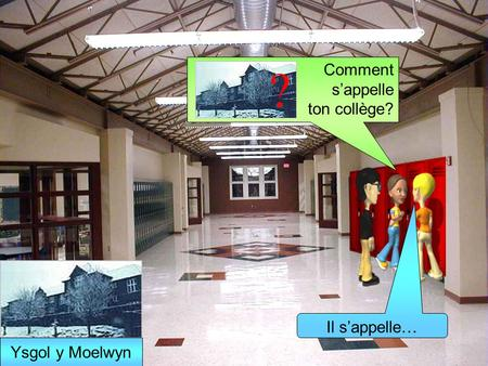Comment sappelle ton collège? Il sappelle… ? Ysgol y Moelwyn.