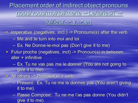 Placement order of indirect object pronouns nous/vous/moi/toi/me/te ->Le/la/les/l -> lui/leur -> y -> en Imperative (negatives, incl.) -> Pronouns(s) after.