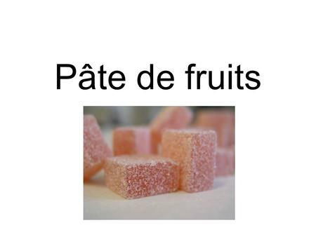 Pâte de fruits.
