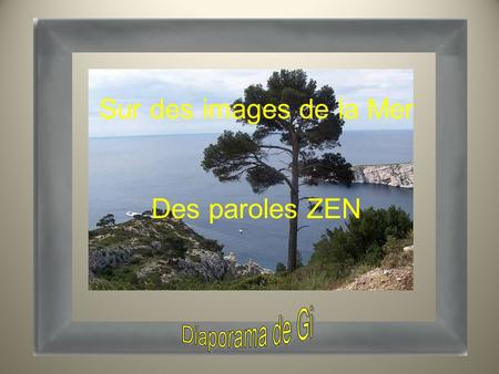 Sur des images de la Mer Des paroles ZEN Diaporama de Gi.