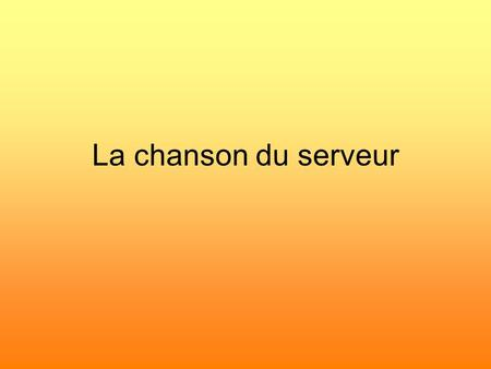 La chanson du serveur The waiter's song is sung to the tune of 'The 12 Days of Christmas'. Explain to children that the 'vous' form of 'you' is used here.