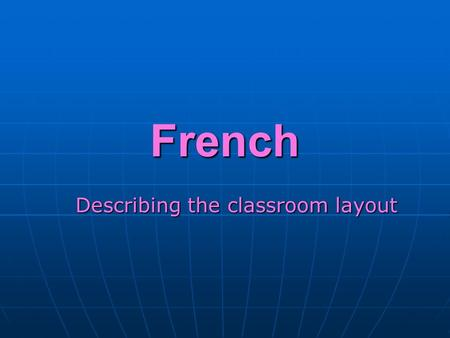 French Describing the classroom layout. Quest-ce que cest? Cest une chaise.