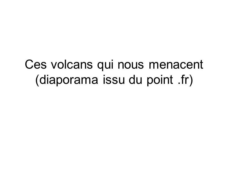 Ces volcans qui nous menacent (diaporama issu du point.fr) - ppt télécharger