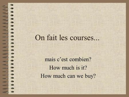 On fait les courses... mais cest combien? How much is it? How much can we buy?