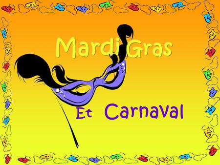 Et Carnaval. What does Mardi Gras mean? Mardi Tuesday GrasFat So the meaning is « Fat Tuesday » ! Mardi Gras is the French for « Shrove Tuesday » or «