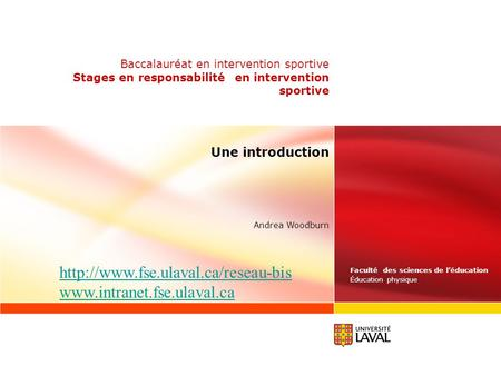 Faculté des sciences de léducation Éducation physique Andrea Woodburn Baccalauréat en intervention sportive Stages en responsabilité en intervention sportive.