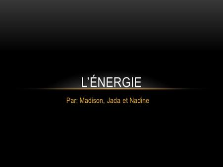 Par: Madison, Jada et Nadine