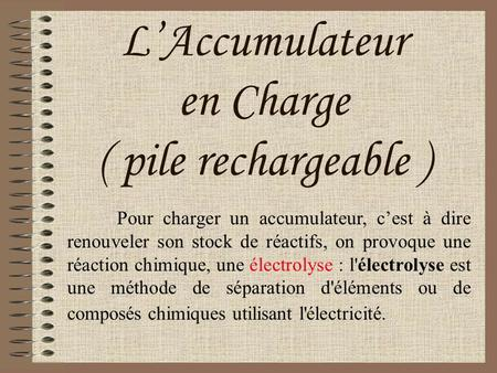 L'Accumulateur en Charge ( pile rechargeable )