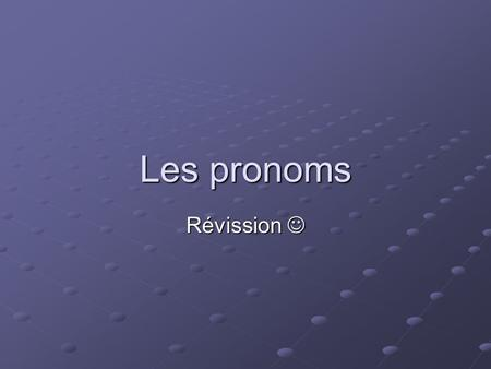 Les pronoms Révission Révission. Les pronoms objets directs me, te, se, nous, vous le (l), la (l), les Direct object pronouns replace nouns (persons or.