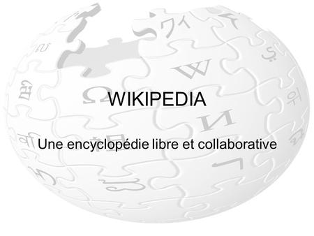 WIKIPEDIA Une encyclopédie libre et collaborative.