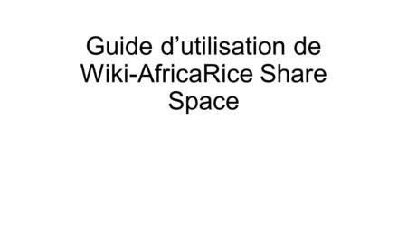 Guide d'utilisation de Wiki-AfricaRice Share Space.
