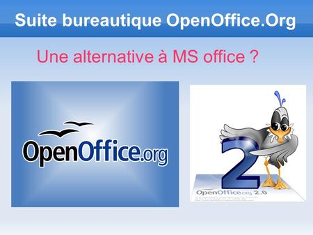 Suite bureautique OpenOffice.Org Une alternative à MS office ?