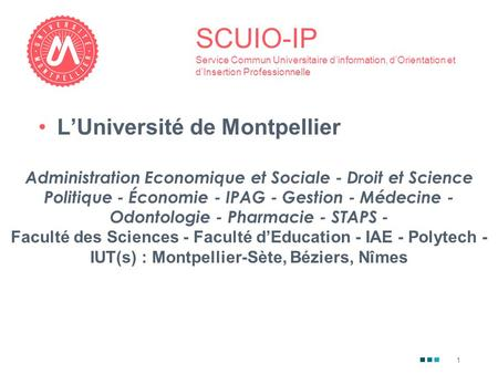 1 SCUIO-IP Service Commun Universitaire d'information, d'Orientation et d'Insertion Professionnelle L'Université de Montpellier Administration Economique.