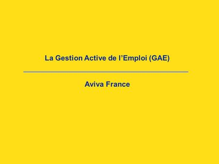 La Gestion Active de l'Emploi (GAE) Aviva France.