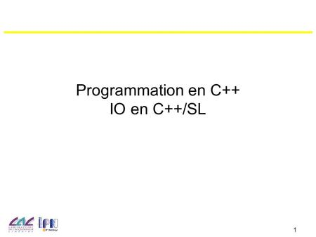 1 Programmation en C++ IO en C++/SL. 2 Sortie à l'écran Exemple: #include int main () { std::cout