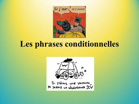 Les phrases conditionnelles. REGARDEZ LES PHRASES SUIVANTES.