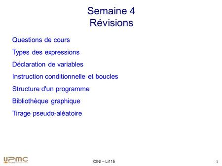 CINI – Li115 1 Semaine 4 Révisions ● Questions de cours ● Types des expressions ● Déclaration de variables ● Instruction conditionnelle et boucles ● Structure.