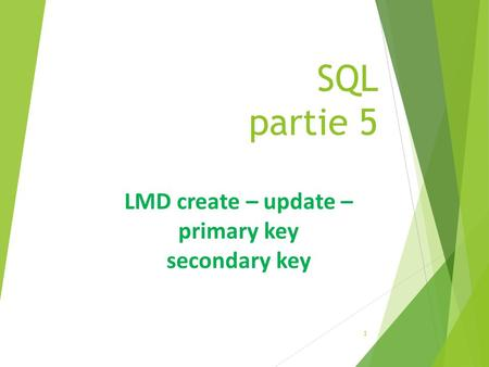 SQL partie 5 1 LMD create – update – primary key secondary key.