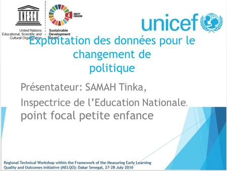 Exploitation des données pour le changement de politique Présentateur: SAMAH Tinka, Inspectrice de l'Education Nationale, point focal petite enfance.