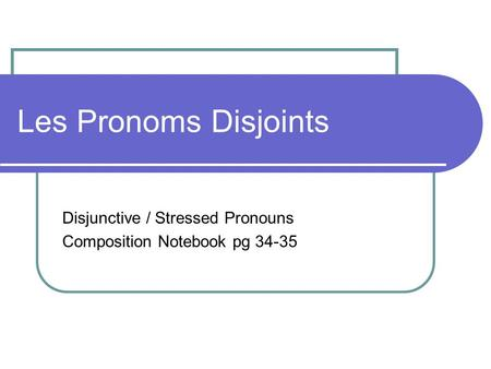 Les Pronoms Disjoints Disjunctive / Stressed Pronouns Composition Notebook pg 34-35.