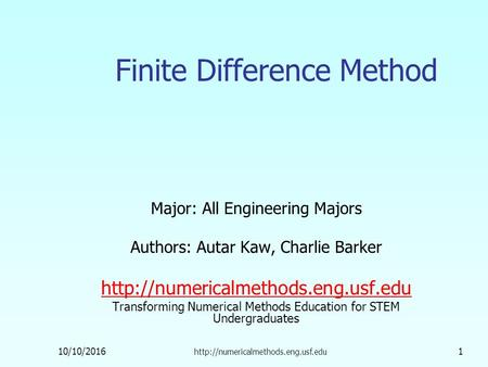 10/10/ Finite Difference Method Major: All Engineering Majors Authors: Autar Kaw, Charlie Barker
