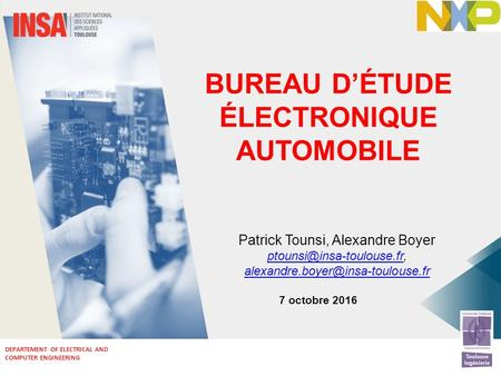 DEPARTEMENT OF ELECTRICAL AND COMPUTER ENGINEERING BUREAU D'ÉTUDE ÉLECTRONIQUE AUTOMOBILE Patrick Tounsi, Alexandre Boyer