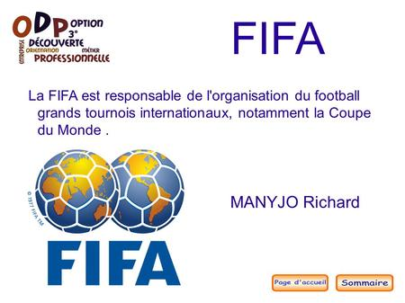 MANYJO Richard FIFA La FIFA est responsable de l'organisation du football grands tournois internationaux, notamment la Coupe du Monde.