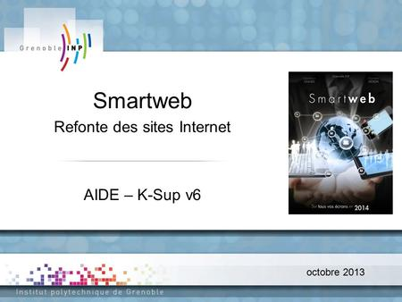 Octobre 2013 Smartweb Refonte des sites Internet AIDE – K-Sup v6.