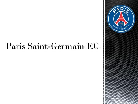 Paris Saint-Germain est un club de football très populaire en France.