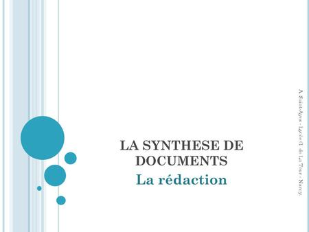 LA SYNTHESE DE DOCUMENTS La rédaction A. Saint-Ayes - Lycée G. de La Tour - Nancy.